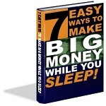 7 Easy Ways To Make Big Money While You Sleep! - PLR