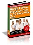 The COMPLETE Newbies Guide To Buying & Selling Ebooks On Ebay & The World Wide Web